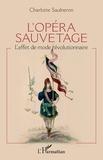Charlotte Saulneron - L'opéra sauvetage - L'effet de mode révolutionnaire.