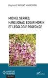 Raymond Matand Makashing - Michel Serres, Hans Jonas, Edgar Morin et l'écologie profonde.