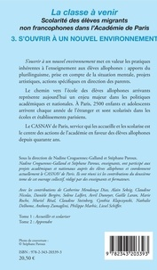 La classe à venir - Scolarité des élèves migrants non francophones dans l'Académie de Paris. Volume 3, S'ouvrir à un nouvel environnement