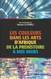 Manuel Gutierrez - Les couleurs dans les arts d'Afrique de la préhistoire à nos jours.