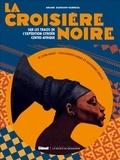 Ariane Audouin-Dubreuil - La croisiere noire - Sur la trace de l'expédition Citroën Centre-Afrique.