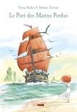 Teresa Radice et Stefano Turconi - Le port des marins perdus - Un opéra graphique en 4 actes.