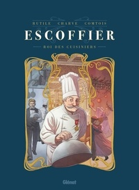 Rutile et Frédéric Charve - Escoffier roi des cuisiniers.