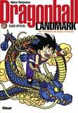 Akira Toriyama - Dragon ball landmark - Guide officiel, de l'enfance de Goku à Freezer.