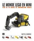 Mattia Zamboni - Le monde Lego en mini - Plus de 40 guides de construction pour devenir un expert en miniature.