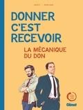Jean-Edouard Grésy et Salvatore Porcaro - Donner c'est recevoir - La mécanique du don.