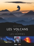 Arnaud Guérin - Les volcans et les hommes.