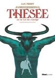 Luc Ferry - Thésée ou la loi du courage.