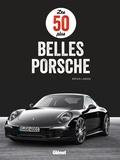 Brian Laban et Martin Gollnick - Les 50 plus belles Porsche.