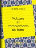Frédéric Zurcher et Edouard Riou - Volcans et tremblements de terre.