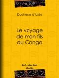 Duchesse d'Uzès et Edouard Riou - Le Voyage de mon fils au Congo.