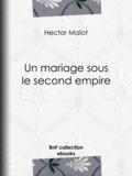 Hector Malot - Un mariage sous le second empire.