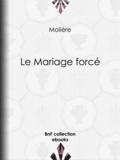 Molière et Eugène Despois - Le Mariage forcé.