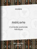Molière et Eugène Despois - Mélicerte - Comédie pastorale héroïque.