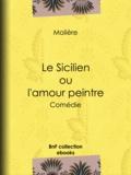 Molière et Eugène Despois - Le Sicilien ou l'Amour peintre - Comédie.