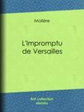 Molière et Eugène Despois - L'Impromptu de Versailles.