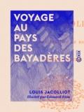Louis Jacolliot et Edouard Riou - Voyage au pays des Bayadères - Les mœurs et les femmes de L'Extrème-Orient.