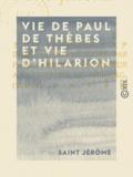 Saint Jérôme et Pierre de Labriolle - Vie de Paul de Thèbes et vie d'Hilarion.