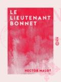 Hector Malot - Le Lieutenant Bonnet.