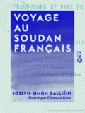 Joseph-Simon Galliéni et Edouard Riou - Voyage au Soudan français - Haut-Niger et pays de Ségou, 1879-1881.