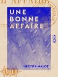 Hector Malot - Une bonne affaire.