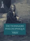 Voltaire Voltaire - Dictionnaire philosophique - Texte intégral.