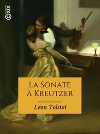 Léon Tolstoï et Ely Halpérine-Kaminsky - Sonate à Kreutzer.