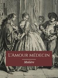 Molière - L'Amour médecin.