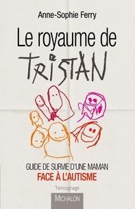 Anne-Sophie Ferry - Le royaume de Tristan - Guide de survie d'une maman face à l'autisme.