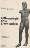 Louis Gernet et Jean-Pierre Vernant - Anthropologie de la Grèce antique.