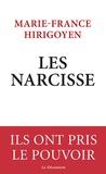 Marie-France Hirigoyen - Les Narcisse - Ils ont pris le pouvoir.