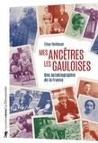 Mes ancêtres les Gauloises : une autobiographie de la France / Elise Thiébaut   Thiébaut, Elise (1962-....)