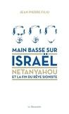 Jean-Pierre Filiu - Main basse sur Israël - Netanyahou ou la fin du rêve sioniste.