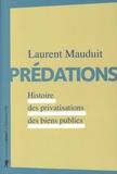 Laurent Mauduit - Prédations - Histoire des privatisations des biens publics.