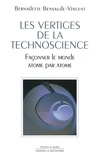 Bernadette Bensaude-Vincent - Les vertiges de la technoscience - Façonner le monde atome par atome.