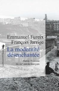 Emmanuel Fureix et François Jarrige - La modernité désenchantée - Relire l'histoire du XIXe siècle français.
