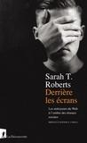 Sarah T. Roberts - Derrière les écrans - Les nettoyeurs du Web à l'ombre des réseaux sociaux.