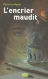 L' encrier maudit / Pascale Maret | Maret, Pascale (1957-....). Auteur