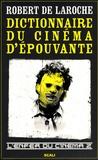 Robert de Laroche - L'enfer du cinéma - Tome 2, Dictionnaire du cinéma d'épouvante.