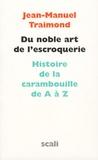 Jean-Manuel Traimond - Du noble art de l'escroquerie - Histoire de la carambouille de A à Z.
