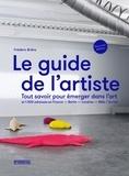 Frédéric Brière - Le guide de l'artiste - Tout savoir pour émerger dans l'art.