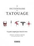 Trent Aitken-Smith - Le dictionnaire du tatouage - Un guide complet pour choisir le vôtre.