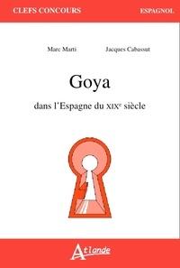Marc Marti et Jacques Cabassut - Goya dans l'Espagne du XIXe siècle.