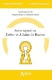 Françoise Poulet et Guillaume Peureux - Autres regards sur Esther et Athalie de Racine.