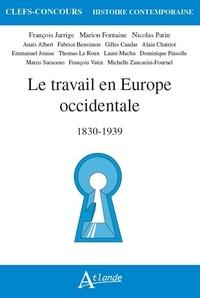 Marion Fontaine et François Jarrige - Le travail en Europe occidentale - 1830-1939.