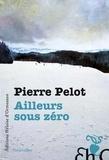 Pierre Pelot - Ailleurs sous Zéro.