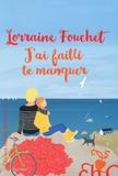 Lorraine Fouchet - J'ai failli te manquer.