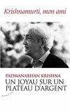 Padmanabhan Krishna - Un joyau sur un plateau d'argent - Krishnamurti, mon ami.