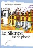Jean-Louis Lalanne - Le Silence est de plomb.