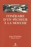 Itinéraire d'un pêcheur à la mouche : récits / John D. Voelker (Robert Traver)   Voelker, John D. (1903-1991). Auteur